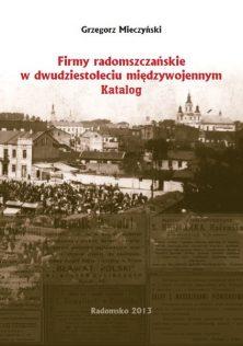 Grzegorz Mieczyński Firmy radomszczańskie w dwudziestoleciu międzywojennym. katalog